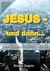 Jesus - und dann... von Bettina Kupetz (2015, Taschenbuch)