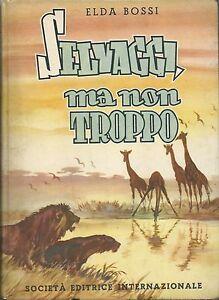 Bossi-Selvaggi-ma-non-troppo-SEI-Torino-1955-Prima-edizione