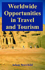 Worldwide Opportunities in Travel and Tourism by Adam Starchild (Paperback / softback, 2005)