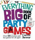The Everything Big Book of Party Games: Over 300 Creative and Fun Games for All Ages! by Carrie Sever (Paperback, 2014)