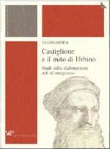 Castiglione e il mito di Urbino. Studi sulla elaborazione d... - Motta Uberto