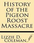 History of the Pigeon Roost Massacre by Lizzie D Coleman (Paperback / softback, 2013)