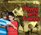 Playing with Friends: Comparing Past and Present by Rebecca Rissman (Paperback, 2015)