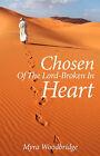 Chosen of the Lord-Broken in Heart by Myra Woodbridge (Paperback / softback, 2008)