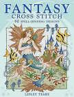 Fantasy Cross Stitch: 60 Spell-Binding Designs by Lesley Teare (Hardback, 2008)