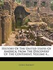 History Of The United States Of America: From The Discovery Of The Continent, Vo