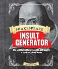 Shakespeare Insult Generator : Mix and Match More Than 150,000 Insults in the Bard's Own Words by Barry Kraft (2014, Hardcover)