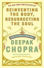 Reinventing the Body, Resurrecting the Soul: How to Create a New You Chopra, De