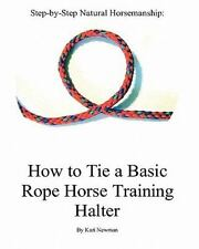 Step by Step: How to Tie A Basic Rope Horse Training Halter by Kari Newman...