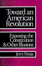 Toward an American Revolution: Exposing the Constitution and Other Illusions by