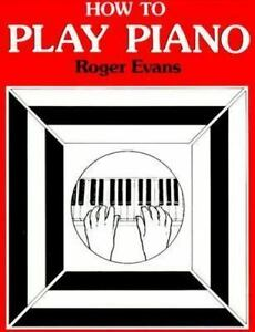 How to Play Piano by Roger Evans (1981, Paperback, Revised)