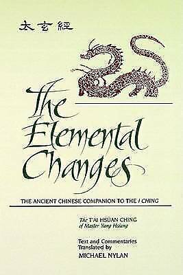 The Elemental Changes: The Ancient Chinese Companion to the I Ching. The T'ai...