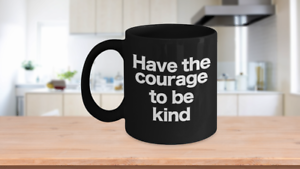 Courage to be Kind Mug Black Coffee Cup Gift for Mom Dad Teacher Mentor Friend