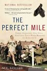 The Perfect Mile: Three Athletes, One Goal, and Less Than Four Minutes to Achieve It by Neal Bascomb (Paperback / softback, 2005)