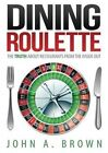 Dining Roulette: The Truth about Restaurants from the Inside Out by John a Brown (Paperback / softback, 2014)