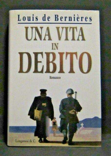 Libro UNA VITA IN DEBITO Louis de Bernieres Prima Edizione Longanesi & C. 1996