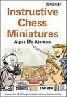 Instructive Chess Miniatures by Alper Efe Ataman (Paperback, 2016)