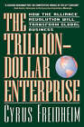 Trillion Dollar Enterprise: How the Alliance Revolution Will Transform Global Business by Cyrus E. Freidheim (Paperback, 2000)