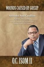Wounds Caused by Gossip Attitudes and Conflicts Within the Church : How to...