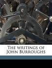The Writings of John Burroughs by John Burroughs (Paperback / softback, 2010)