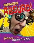 Absolutely Absurd! Ripley's Believe It or Not! by Ripley Entertainment Inc Div of The Jim Pattison Group (Hardback, 2016)