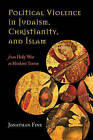 Political Violence in Judaism, Christianity, and Islam: From Holy War to Modern Terror by Jonathan Fine (Hardback, 2015)