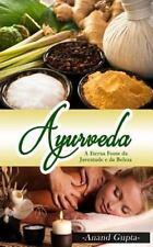 Ayurveda - a Eterna Fonte Da Juventude e Da Beleza by Anand Gupta (2015,...