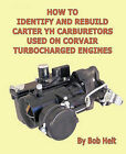 How to Identify and Rebuild Carter YH Carburetors Used on Corvair Turbocharged Engines by Bob Helt (Paperback, 2010)