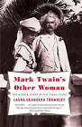 Mark Twain's Other Woman: The Hidden Story of His Final Years by Laura Skandera Trombley (Paperback / softback, 2011)