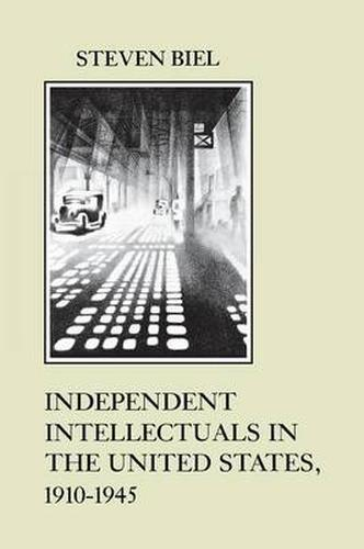 Independent Intellectuals in the United States, 1910-45 (American Social Experie