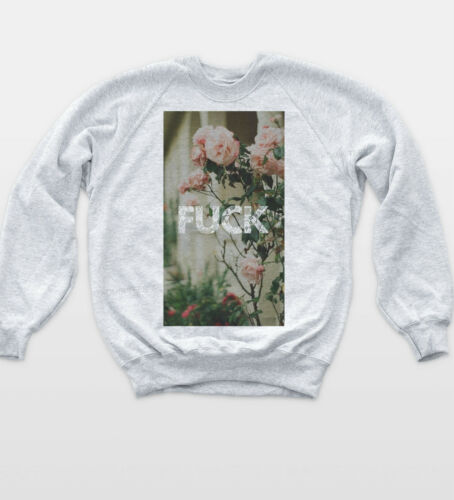 F*CK ROSES SWEAT Tumblr Quote Blogger Rose Jumper Hipster Vintage Sweatshirtt