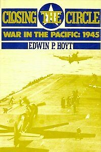 Closing the Circle : War in the Pacific: 1945 by Edwin Palmer Hoyt