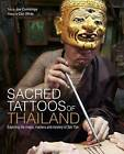 Sacred Tattoos of Thailand: Unveiling the Magic, Power and Mystery of Thailand's Ancient Tattoos by Dan White, Joe Cummings (Hardback, 2011)