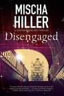 Disengaged: An Espionage Thriller Set in London by Mischa Hiller (Hardback, 2015)