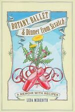 Botany, Ballet and Dinner from Scratch : A Memoir with Recipes by Leda Meredith