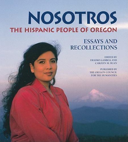 Nosotros : The Hispanic People of Oregon by Carolyn M. Buan; Erasmo Gamboa