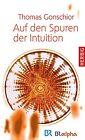 Auf den Spuren der Intuition von Thomas Gonschior (2013, Gebundene Ausgabe)