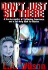 Don't Just Sit There: A True Account of a Frightening Experience and a Self-Help Book for Women by L A Wilson (Paperback / softback, 2001)