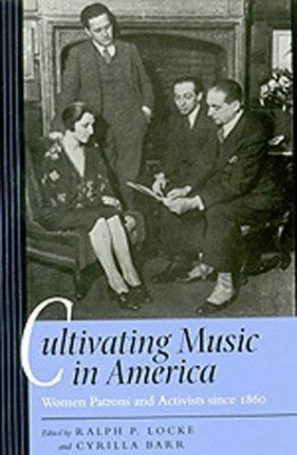 Cultivating Music in America : Women Patrons and Activists since 1860
