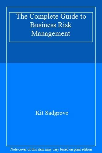 The Complete Guide to Business Risk Management By Kit Sadgrove. 9780566075513