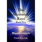 The Ascension Rays Book Five Manifestation by Chris Comish 9781257057528