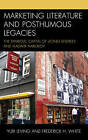 Marketing Literature and Posthumous Legacies: The Symbolic Capital of Leonid Andreev and Vladimir Nabokov by Yuri Leving, Frederick H. White (Hardback, 2013)