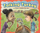 Talking Turkey and Other Cliches We Say by Nancy Loewen (Hardback, 2010)