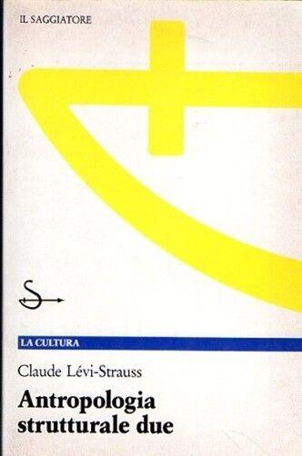 ANTROPOLOGIA STRUTTURALE DUE CLAUDE LEVI-STRAUSS S.MORAVIA IL SAGGIATORE (ZA840)