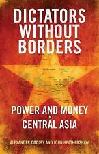 Dictators Without Borders: Power and Money in Central Asia, Heathershaw, John, C
