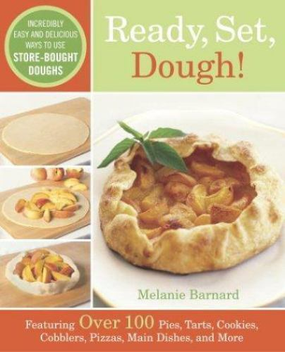 Ready, Set, Dough! : Incredibly Easy and Delicious Ways to Use Store-Bought...