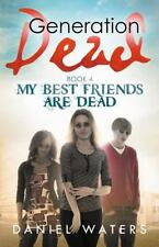Generation Dead: My Best Friends Are Dead Bk. 4 by Daniel Waters (2016, Paperback)