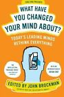 What Have You Changed Your Mind About?: Today's Leading Minds Rethink Everything by John Brockman (Paperback, 2016)