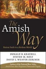 The Amish Way: Patient Faith in a Perilous World, Kraybill, Donald B., Nolt, Ste