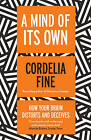 A Mind of Its Own: How Your Brain Distorts and Deceives by Cordelia Fine (Paperback, 2007)